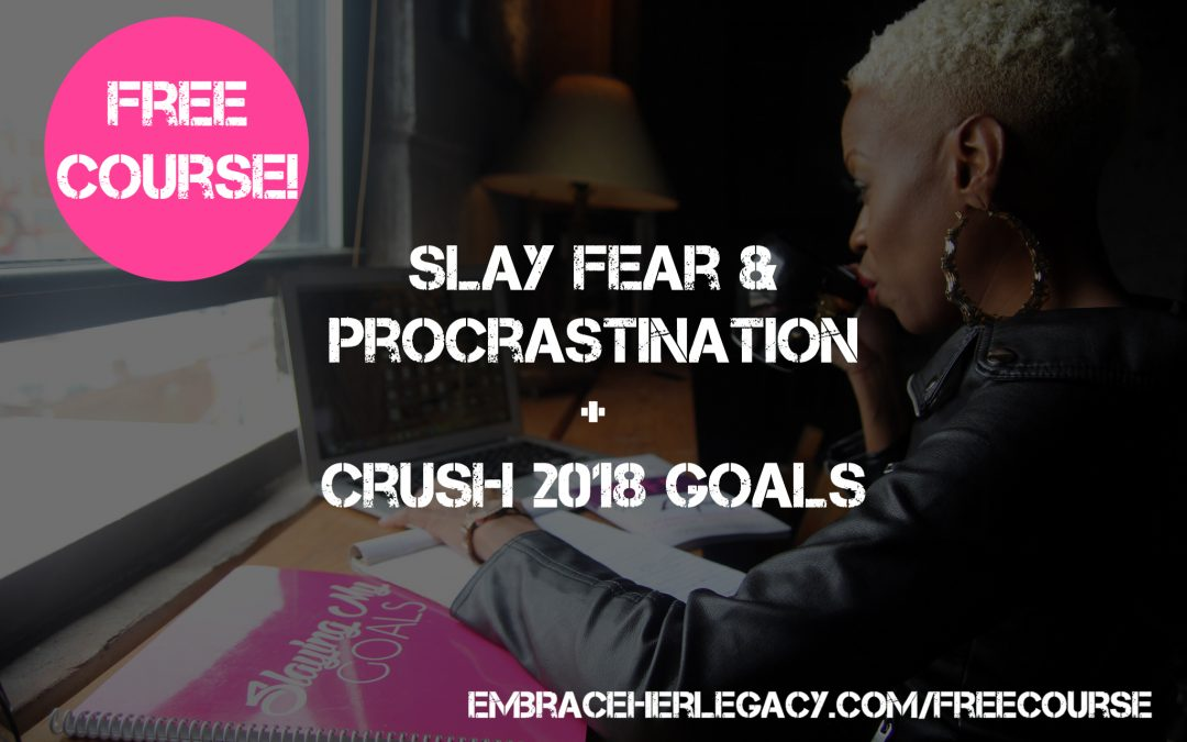 Free Email Course: Slay Fear & Procrastination to Crush 2018 Goals